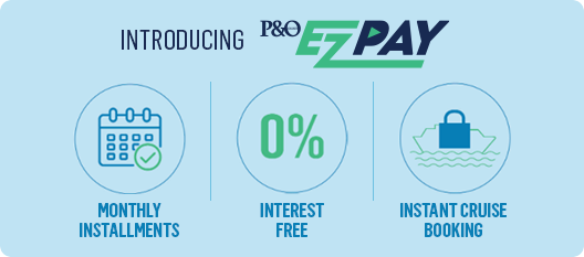 Introducing P&O EZPAY - Monthly instalments, interest free, instant cruise booking